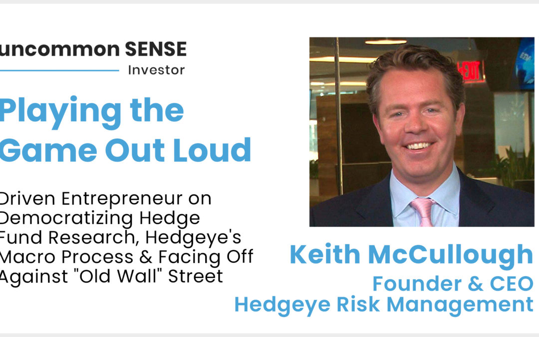 """""""Playing the Game Out Loud"""": One-on-One with Hedgeye Founder Keith McCullough"""
